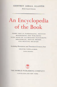 An Encyclopedia of the Book; Terms used in Paper-making, Printing Bookbinding and Publishing with Notes on Illuminated Manuscripts Bibliophiles, Private Presses and Printing Societies
