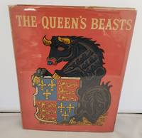 The Queen's Beasts: An Account with New Drawings of the Heraldic Animals Which Stood at the Entrance to Westminster Abbey on the Occasion of the Coronation of Her Majesty Queen Elizabeth II 2 June 1953