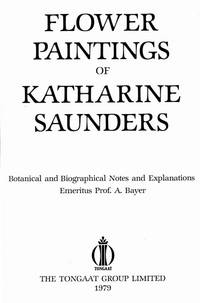 image of Flower Paintings of Katharine Saunders. Botanical and Bioghraphical Noates and Explanations (by) A. Bayer