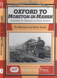 image of Oxford to Moreton-in-Marsh: Including the Shipston-on-Stour Branch (Western Main Line Series)