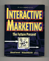 Interactive Marketing: The Future Present  - 1st Edition/1st Printing