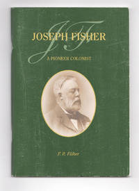 Joseph Fisher. A Pioneer Colonist [cover title]