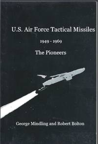 US Air Force Tactical Missiles 1949-1969: The Pioneers by George Mindling & Robert Bolton - Paperback - 2011 - from Allen Williams Books and Biblio.com
