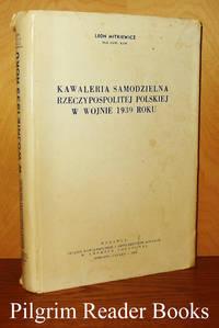 Kawaleria Samodzielna Rzeczypospolitej Polskiej w Wojnie 1939 Roku.