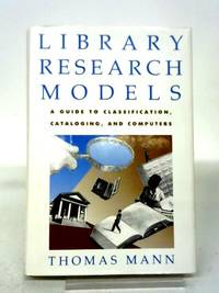 Library Research Models: A Guide to Using Classifications  Catalogs and Computers