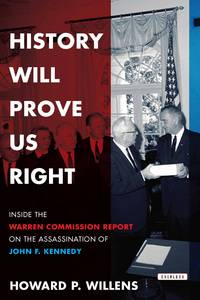 History Will Prove Us Right: Inside the Warren Commission Investigation Into the Assassination of...