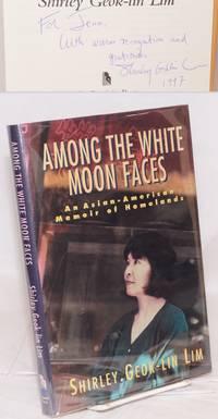 Among the white moon faces; an Asian-American memoir of homelands