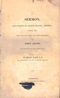 A Sermon Delivered in King's Chapel, Boston, 9 July, 1826; Being the Next Lord's Day After the Death of John Adams, Late President of the United States