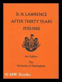 D. H. Lawrence after Thirty Years 1930-1960 - Catalogue of an Exhibition Held in the Art Gallery...