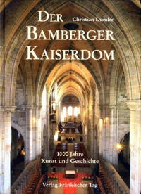 Der Bamberger Kaiserdom. 1000 Jahre Kunst und Geschichte