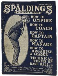 HOW To UMPIRE • HOW To CAPTAIN A TEAM • HOW To MANAGE A TEAM • HOW To COACH • HOW To ORGANIZE A LEAGUE • HOW To SCORE • SIMPLIFIED BASE BALL RULES and TECHNICAL TERMS Of BASE BALL.  Spalding's Athletic Library Group I, No. 231