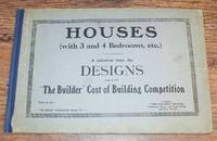 """Houses (with 3 and 4 Bedrooms, etc.); A selections from the Designs sent in for """"The Builder"""" Cost of Building Competition. """"The Builder"""" Architectural Series - No. 4"""