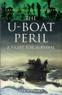 Cassell Military Classics: The U-Boat Peril - A Fight for Survival