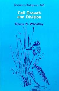 Cell Growth and Division (Studies in Biology) by Wheatley, Denys N - 1982