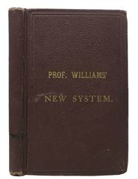 WILLIAMS' NEW SYSTEM Of HANDLING And EDUCATING The HORSE, Together with Diseases and Their Treatment.; Also a Treatise on Shoeing; Educating Cattle and Dogs, with Hints on Stable Management; with the Rules and Regulations of Trotting, Racing and Betting