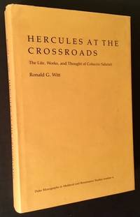Hercules at the Crossroads: The Life, Works, and Thought of Coluccio Salutati