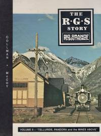 The R.G.S Story Rio Grande Southern (Volume II) Telluride, Pandora and the Mines Above