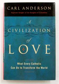 image of A Civilization of Love.   What Every Catholic Can Do To Transform The World