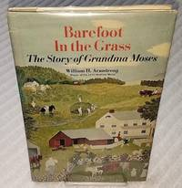 BAREFOOT IN THE GRASS The Story of Grandma Moses.