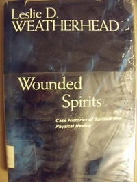 Wounded Spirits:  Case Histories of Spiritual and Physical Healing by  Leslie D Weatherhead - Hardcover - 1962 - from Charity Bookstall (SKU: 000660)