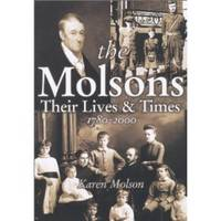 THE MOLSONS Their Lives and Times, 1780-2000