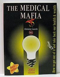 image of The Medical Mafia 2002 Edition, How to Get out of it Alive and Take Back  Our Health_Wealth