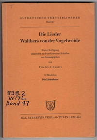 Die Lieder Walthers Von Der Vogelweide: Unter Beifugung Erhaltener Und Erschlossener Melodien Neu Herausgegeben. Die Liebeslieder. (Altdeutsche Textbibliothek Band 47)