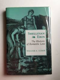 Shelleyan Eros  The Rhetoric of Romantic Love