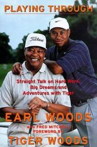 Playing Through : Straight Talk on Hard Work, Big Dreams, and Adventures with Tiger