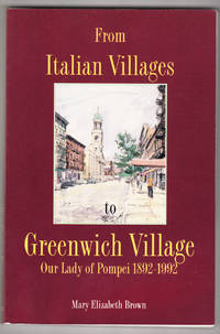 From Italian Villages to Greenwich Village: Our Lady of Pompei, 1892-1992 by  Mary Elizabeth Brown - Paperback - First Paperback Edition - 1992 - from Knickerbocker Books and Biblio.com