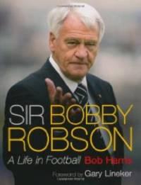 Sir Bobby Robson: A Life in Football