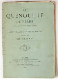 La Quenouille de verre, opéra-bouffe en trois actes. Musiques de Ch. Grisart.