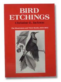 Bird Etchings: The Illustrators and Their Books, 1655 -1855