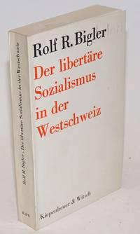 Der libertare Sozialismus in der Westschweiz ein Beitrag zur Entwicklungsgeschichte und Deutung des Anarchismus