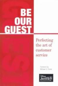Be Our Guest: Perfecting the art of customer service (Disney Institute Leadership)