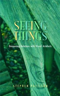 Seeing Things: Deepening Relations with Visual Artefacts (Gifford Lectures)