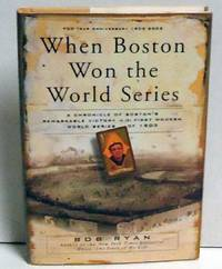 image of When Boston Won the World Series: A Chronicle of Boston's Remarkable Victory in the First Modern World Series of 1903