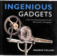 Ingenious Gadgets: Guess the Obscure Purpose of Over 100 Eccentric Contraptions