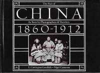 The Face of China As Seen by Photographers & Travelers 1860-1912