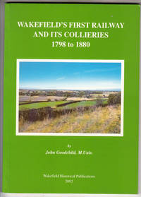 Wakefield's first railway and its collieries, 1798 to 1880 (Wakefield Historical Publications) by  John Goodchild - Paperback - from *bibliosophy* (SKU: SKU1008785)