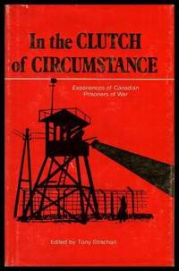 IN THE CLUTCH OF CIRCUMSTANCE - Experiences of Canadian Prisoners of War