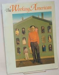The working American. An exhibition organized by District 1199, National Union of Hospital and Health Care Employees and the Smithsonian Institution Traveling Exhibition Service