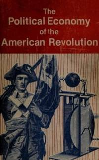The Political Economy of the American Revolution (Political science series)