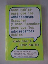 Como Hablar para que los Adolescentes Escuchen y Como Escuchar para que los Adol (Spanish Edition) [