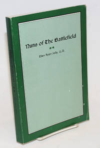 Nuns of The Battlefield. This book is reprinted to commemorate the Centennial Year of the Ladies Ancient Order of Hibernians. It  is dedicated to the many women who have participated in a century of dedication Religion, Heritage and Charity