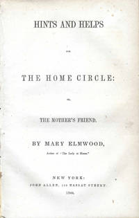 Hints and Helps for the Home Circle, or, the mother's friend, by Mary Elmwood