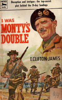 I Was Monty's Double: Deception and Intrigue - The Top-Secret Plot Behind the D-Day Landings