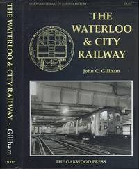 The Waterloo and City Railway (Oakwood Library of Railway History No. OL117)