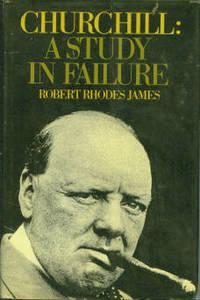 Churchill: A Study in Failure by  Robert Rhodes James - 1st Edition - 1970 - from Chris Hartmann, Bookseller and Biblio.com