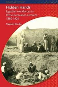 Hidden Hands: Egyptian Workforces in Petrie Excavation Archives, 1880-1924 (BCP Egyptology) by Stephen Quirke - Paperback - 2010-03-02 - from Books Express (SKU: 0715639048n)